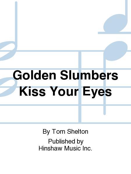 Golden Slumbers Kiss Your Eyes