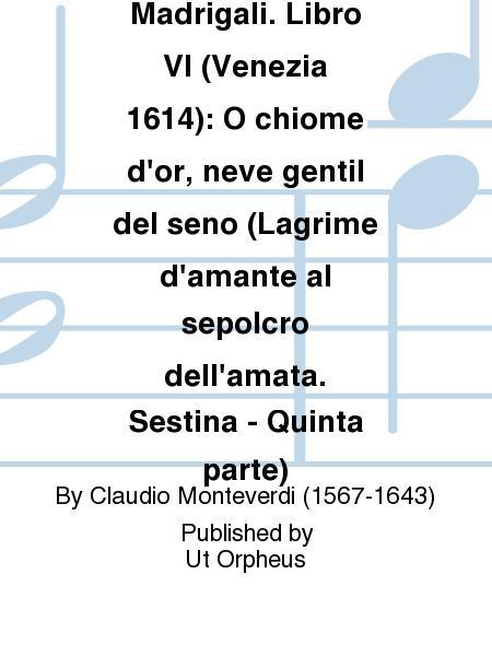 Madrigali. Libro VI (Venezia 1614): O chiome d'or, neve gentil del seno (Lagrime d'amante al sepolcro dell'amata. Sestina - Quinta parte)