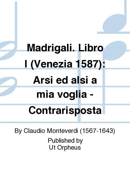 Madrigali. Libro I (Venezia 1587): Arsi ed alsi a mia voglia - Contrarisposta