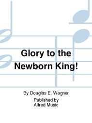 Glory to the Newborn King!