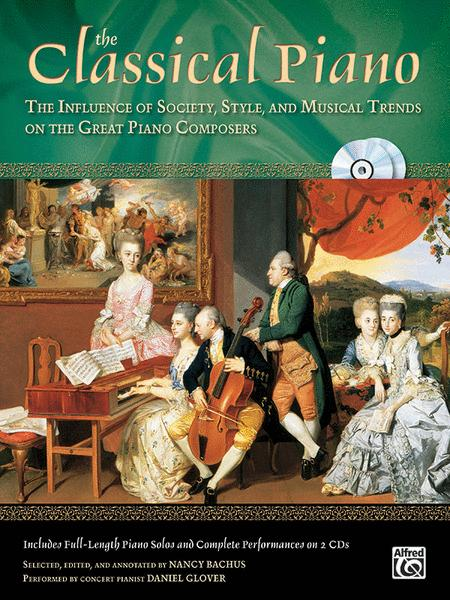 The Classical Piano: The Influence of Society, Style, and Musical trends on the Great Piano Composers