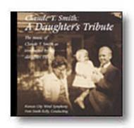 Claude T. Smith: A Daughter's Tribute