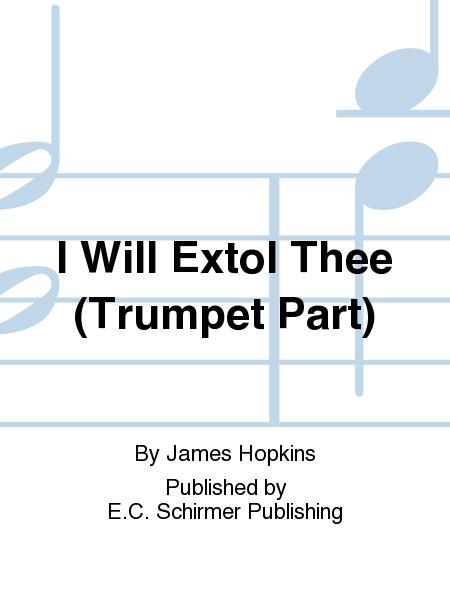 I Will Extol Thee (Trumpet Part)
