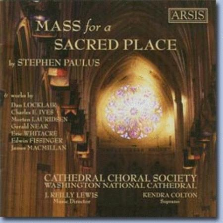 Mass for a Sacred Place by Stephen Paulus and other works by Locklair, Ives, Lauridsen, Near, Whitacre, Fissinger, MacMillan