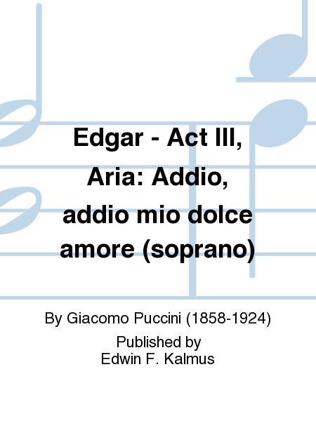 Edgar - Act III, Aria: Addio, addio mio dolce amore (soprano)