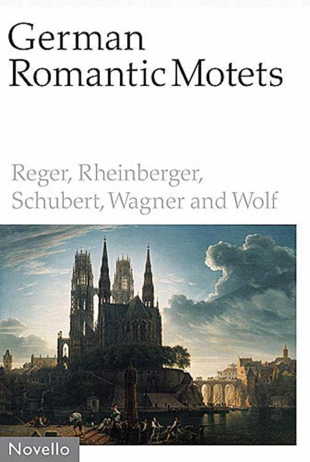 German Romantic Motets - Reger to Wolf