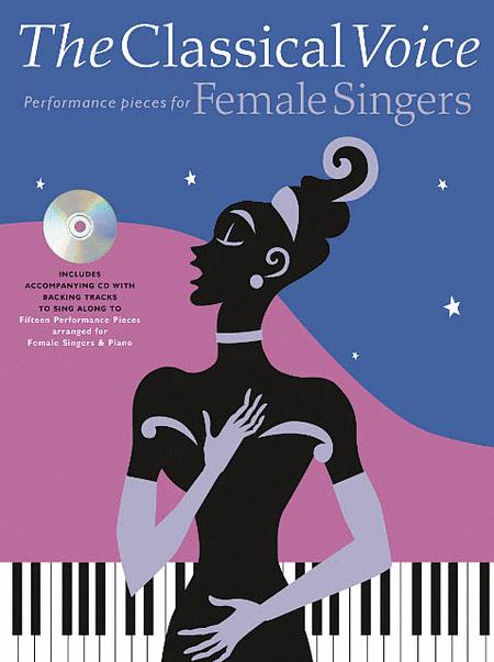 The Classical Voice: Performance Pieces for Female Singers