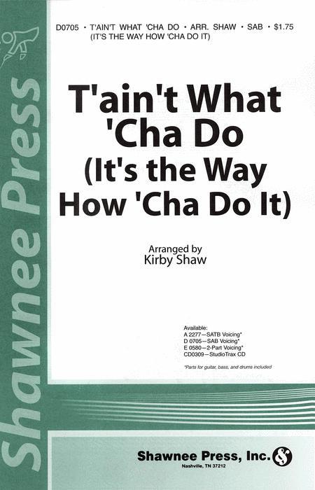 T'ain't What 'Cha Do (It's the Way How 'Cha Do It)
