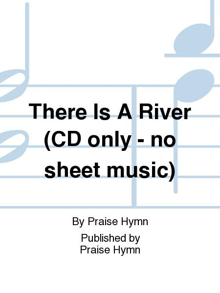 There Is A River (CD only - no sheet music)