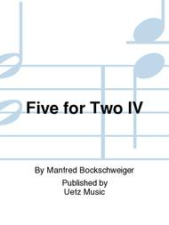 Five for Two IV