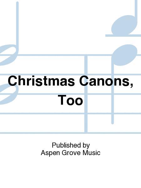 Christmas Canons, Too