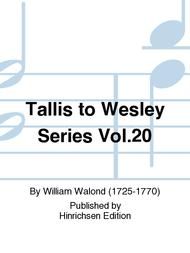 Tallis to Wesley Series Vol. 20