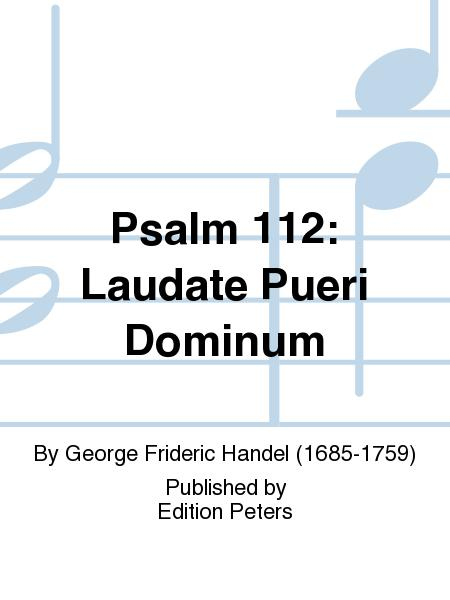 Psalm 112: Laudate Pueri Dominum