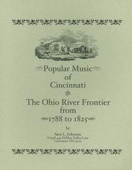 Popular Music of Cincinnati & the Ohio River Frontier -1788 to 1825
