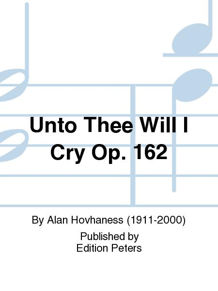 Unto Thee Will I Cry Op. 162